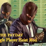 The Payday : A single Player Heist Mod 1.0