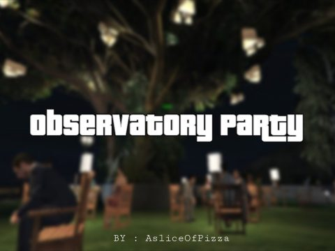 Observatory Party [MapEditor / Menyoo] 1.1